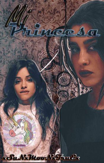 Mi Princesa ~CAMREN G!P~ #Completa
