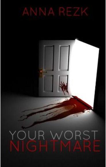 Your Worst Nightmare by lovinlifelivinlove