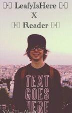 |•°•| LeafyIsHere x Reader |•°•| by XAmiTheAlienX