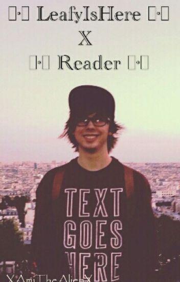 |•°•| LeafyIsHere x Reader |•°•|