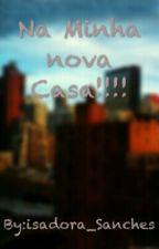 Na Minha Nova Casa!!!! by IsadoraSanches3