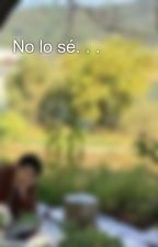 No lo sé. . . by feel_like_a_fool