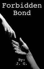 Forbidden Bond by JulieG13
