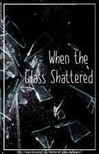 When the Glass Shattered (Completed) by Andry139Setiawan