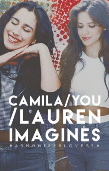 (Camila/You/Lauren) Imagines