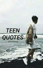 Teen Quotes  by outrominyg