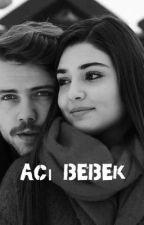 Acı bebek 18+ by kamelya_123