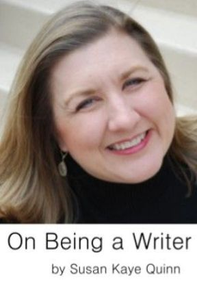 On Being a Writer - A Series About the Journey and Craft of Writing by AuthorSusanKayeQuinn