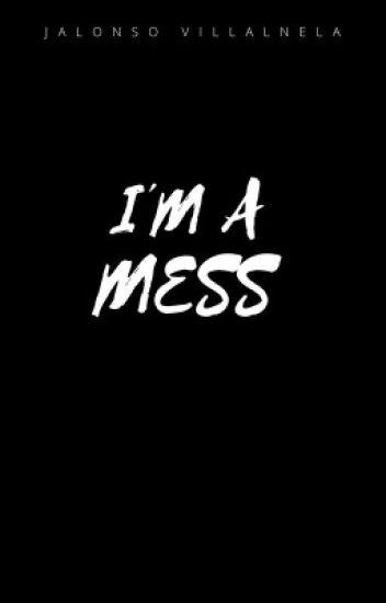I'm a mess ↝ᴊ.ᴠ