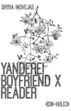 Yandere! Boyfriend x reader by ShyraInovejas