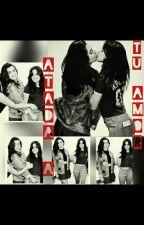 Atada A Tu Amor(camren G!p) by AL0224