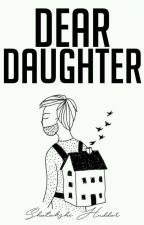 Dear Daughter | ✔ by s_huddar