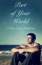 Part of Your World:A Chris Evans FanFiction by EmilyEvanston
