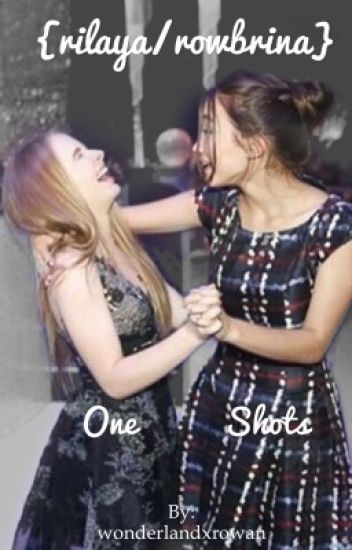 one shots {rilaya/rowbrina}