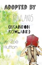 Adopted By The Rowlands (Brandon Rowland) by ZoeHutton