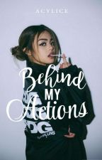 Behind My Actions (ON-GOING) by AcylIce