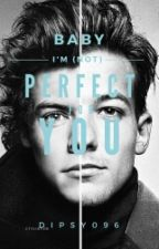 Baby, I'm (not) perfect for you. || L.S. [ZAWIESZONE] by dipsy096