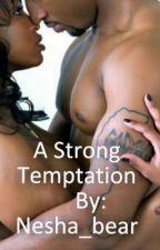 A Strong Temptation [{ ON HOLD }] by Nesha_bear