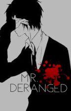 Mr. Deranged  by Taesis