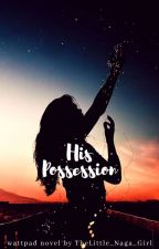 His Possession✔ by TheLittle_Naga_Girl