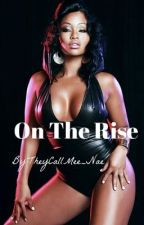On The Rise by theycallmee_nae