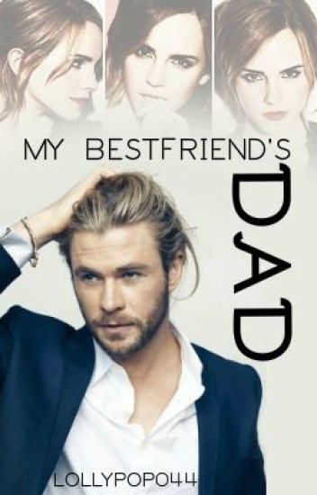 My BestFriend's Dad (Rated R _Now Editing)