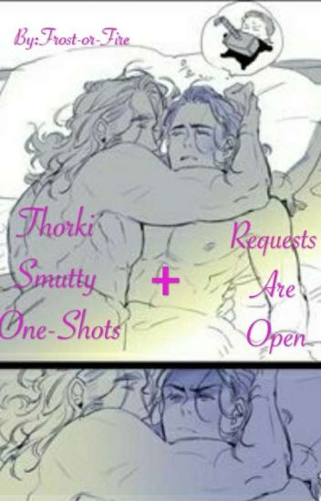 Thorki Smutty One-Shots[REQUESTS ARE ALLOWED!!!]