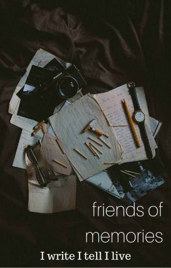 friends of memories  🖤👬 ( completed )
