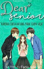 Dear Senior [Akan Diterbitkan] by Fadiaaulia_