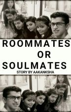 Roommates Or Soulmates? by aakanksha16