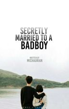 Secretly Married to a Badboy ( #Wattys2017 ) by michaurian
