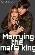 Marrying the Mafia King by elebeanZxzxz