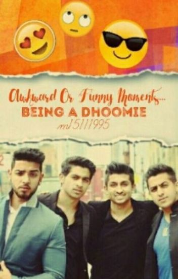 AWKWARD OR FUNNY MOMENTS ...BEING A DHOOMIE;)
