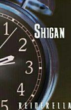 Shigan  [ON-GOING] by Reiderella