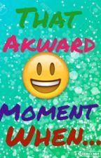 That akward moment when... by sofaluvsgreen
