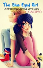 The Blue Eyed Girl [] A Miraculous Ladybug Love story by Calipso_17