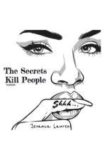 The Secrets Kill People by jevancalauren