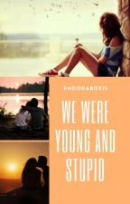 We Were Young And Stupid by pandorabox15