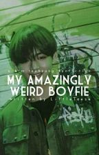 My Amazingly Weird Boyfie❤(BTS: V) by TaeKunYeobo7