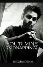 YOU'R MINE (Kidnapping) by LaJessOBrien