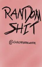 Random Shit by bitterbxy
