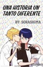 Una historia un tanto diferente (M.L) by SoraShima