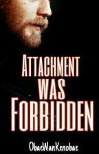 Attachment Was Forbidden (Obi-Wan x OC)》under edition by ObaeWanKenobae
