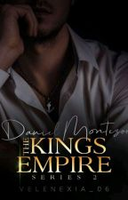 THE KING's EMPIRE SERIES; DANIEL NICCOLO JAMES MONTEZOR (Book Two) by velenexia_06