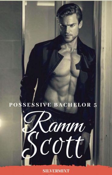 POSSESSIVE BACHELOR 5: RAMM SCOTT
