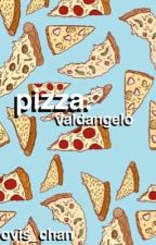 Pizza. ||Valdangelo|| by Ovis_Chan