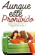Aunque esté prohibido by RustyHappiness