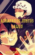 Atrapados juntos (lawlu) one-shot by acelivesinmyheart16