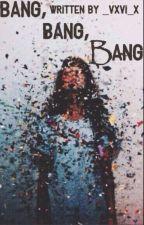 Bang, Bang, Bang by _vxvi_x