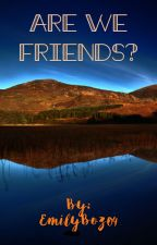 Are We Friends? (Discontinued) by EmilyBoz04